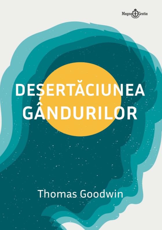 Deșertăciunea gândurilor, de Thomas Goodwin - MAGNA GRATIA - Literatură creștină de calitate. Totul gratuit.